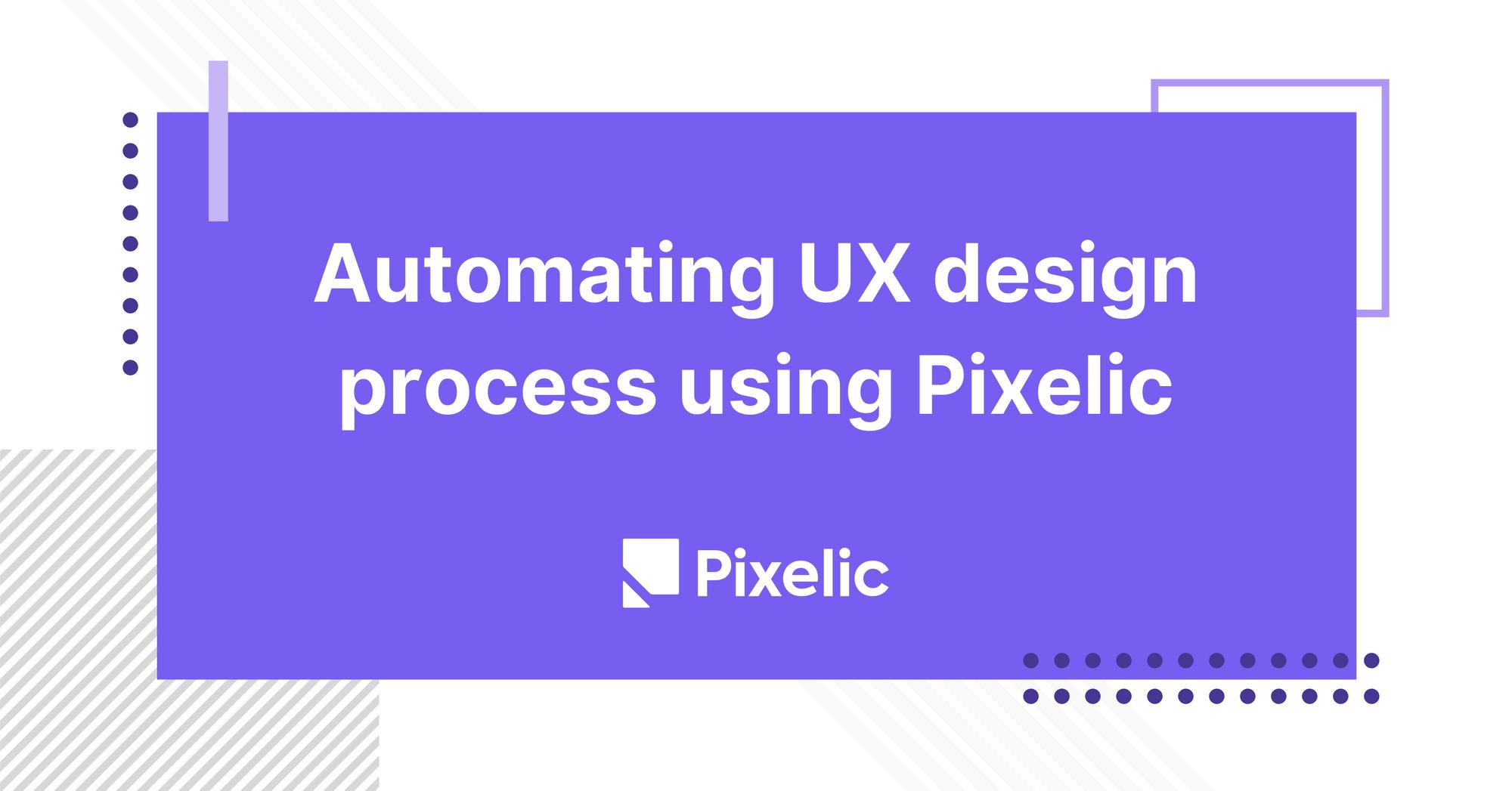Automating UX design process using Pixelic